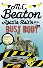 Agatha Raisin and the Busy Body ebook by M.C. Beaton