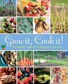 Grow It, Cook It! - The Beginner's Guide to Producing Your Own Food ebook by Linda Gray