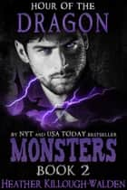 Monsters, Book 2: Hour of the Dragon ebook by Heather Killough-Walden