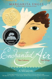Enchanted Air - Two Cultures, Two Wings: A Memoir ebook by Margarita Engle,Edel Rodriguez