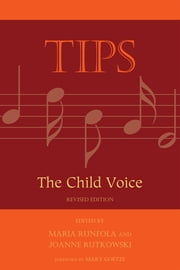 TIPS - The Child Voice ebook by Maria Runfola,Joanne Rutkowski,Mary Goetze,Terrence Bacon,Kristen Bugos,Shelley Cooper,Diana Dansereau,Elisabeth Etopio,Heather Gravelle,Lily Chen-Haftek,Deborah Hickel,Christina Hornbach,Yi-Ting Huang,James Jordan,Jooyoung Lee,Yu-Chen Lin,Sheryl May,Jennifer McDonel,Diane Persellin,Cynthia Lahr Timm,Lawrence Timm,Susan Waters,Wendy Valerio,Paula Van Houten