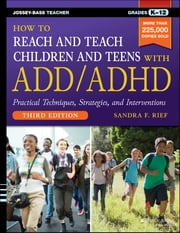 How to Reach and Teach Children and Teens with ADD/ADHD ebook by Sandra F. Rief