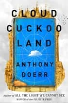 Cloud Cuckoo Land ebook by Anthony Doerr