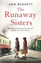 The Runaway Sisters - A heartbreaking and unforgettable World War 2 historical novel ebook by