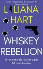 Whiskey Rebellion - (Italian) ebook by Liliana Hart
