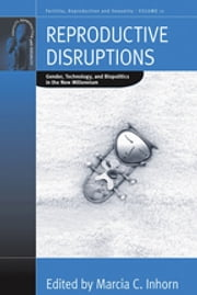 Reproductive Disruptions - Gender, Technology, and Biopolitics in the New Millennium ebook by Marcia C. Inhorn