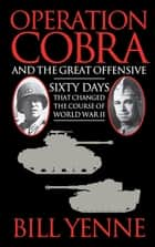 Operation Cobra and the Great Offensive ebook by Bill Yenne