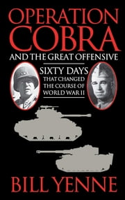 Operation Cobra and the Great Offensive - Sixty Days That Changed the Course of World War II ebook by Bill Yenne