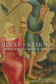 Idols of Nations - Biblical Myth at the Origins of Capitalism ebook by Roland Boer,Christina Petterson