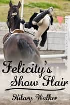 Felicity's Show Flair ebook by Hilary Walker