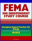 21st Century FEMA Study Course: Emergency Support Function #12 Energy (IS-812) - DOE Emergency Operations Center, National Energy Technology Center (NETL) ebook by Progressive Management