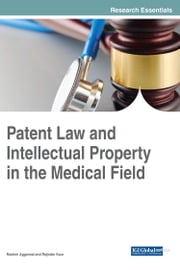 Patent Law and Intellectual Property in the Medical Field ebook by Rashmi Aggarwal, Rajinder Kaur
