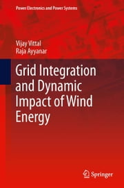 Grid Integration and Dynamic Impact of Wind Energy ebook by Vijay Vittal,Raja Ayyanar