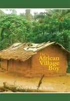The African Village Boy. ebook by Alwell Chikwe Boms