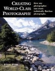 Creating World-Class Photography: How Any Photographer Can Create Technically Flawless Photographs ebook by Wildi, Ernst