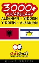 3000+ Vocabulary Albanian - Yiddish ebook by Gilad Soffer