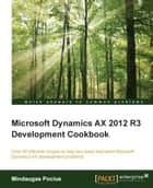 Microsoft Dynamics AX 2012 R3 Development Cookbook ebook by Mindaugas Pocius