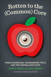 Rotten to the (Common) Core - Public Schooling, Standardized Tests, and the Surveillance State ebook by Joseph P. Farrell,Catherine Austin Fitts,Gary Lawrence