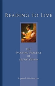 Reading To Live - The Evolving Practice of Lectio Divina eBook by Raymond Studzinski OSB