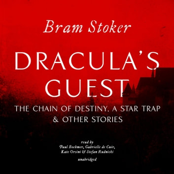Dracula's Guest, The Chain of Destiny, A Star Trap & Other Stories audiobook by Bram Stoker,Stefan Rudnicki,Stefan Rudnicki