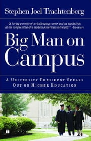 Big Man on Campus - A University President Speaks Out on Higher Education ebook by Stephen Joel Trachtenberg