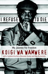 I Refuse to Die - My Journey For Freedom ebook by Koigi Wa Wamwere
