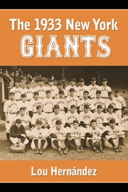 The 1933 New York Giants - Bill Terry's Unexpected World Champions ebook by Lou Hernández