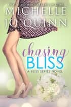 Chasing Bliss - Bliss Series, #3 ebook by Michelle Jo Quinn