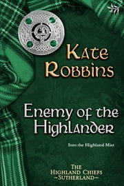 Enemy of the Highlander (Highland Chiefs Series, book three) ebook by Kate Robbins
