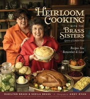 Heirloom Cooking With the Brass Sisters - Recipes You Remember and Love ebook by Marilynn Brass,Sheila Brass
