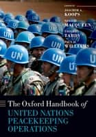 The Oxford Handbook of United Nations Peacekeeping Operations ebook by Joachim Koops, Norrie MacQueen, Thierry Tardy,...