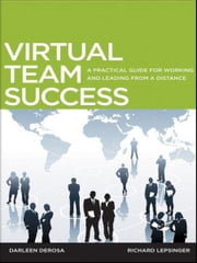 Virtual Team Success - A Practical Guide for Working and Leading from a Distance ebook by Richard Lepsinger,Darleen DeRosa