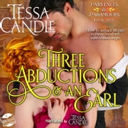 Three Abductions and an Earl - A Steamy Regency Romance audiobook by Tessa Candle