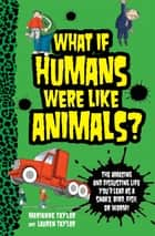 What If Humans Were Like Animals? ebook by Marianne Taylor