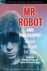 Mr. Robot and Philosophy - Beyond Good and Evil Corp ebook by Richard Greene, Rachel Robison-Greene