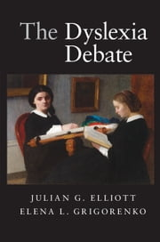 The Dyslexia Debate ebook by Julian G. Elliott,Elena L. Grigorenko