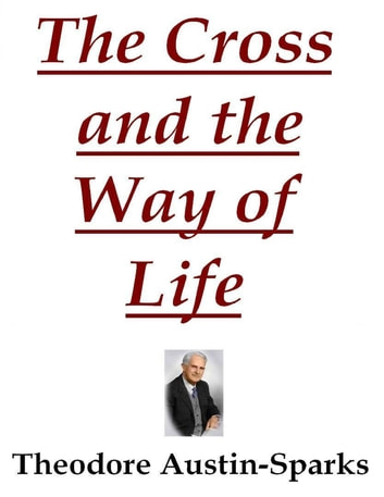 The Cross and the Way of Life ebook by Theodore Austin-Sparks