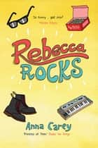 Rebecca Rocks ebook by Anna Carey
