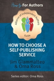 How to Choose A Self Publishing Service 2016: ebook by Orna Ross (Editor), Jim Giammatteo