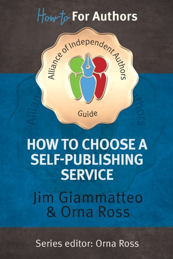 How to Choose A Self Publishing Service 2016: ebook by Orna Ross (Editor),Jim Giammatteo