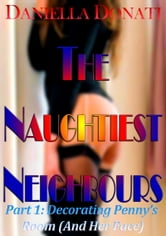 The Naughtiest Neighbours - Part One: Decorating Penny's Room (And Her Face...) ebook by Daniella Donati