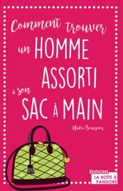 Comment trouver un homme assorti à son sac à main - Guide décalé eBook by Nadine Bourgeois