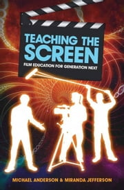 Teaching the Screen: Film education for Generation Next ebook by Anderson, Michael