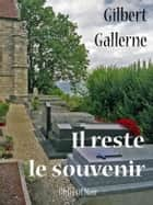 Il reste le souvenir ebook by Gilbert Gallerne