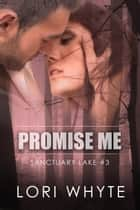 Promise Me - Sanctuary Lake, #3 ebook by Lori Whyte