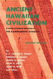 Ancient Hawaiian Civilization - A Series of Lectures Delivered at THE KAMEHAMEHA SCHOOLS ebook by e. s. Craighill Handy
