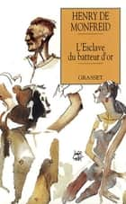 L'esclave du batteur d'or ebook by Henry de Monfreid