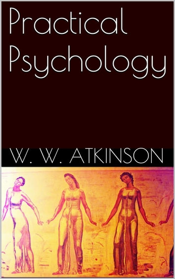 Practical Psychology ebook by W. W. Atkinson