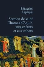 Sermon de Saint Thomas d'Aquin aux enfants et aux robots ebook by