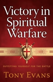 Victory in Spiritual Warfare - Outfitting Yourself for the Battle ebook by Tony Evans